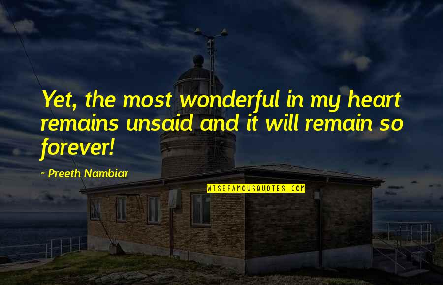 Forever In My Heart Quotes By Preeth Nambiar: Yet, the most wonderful in my heart remains