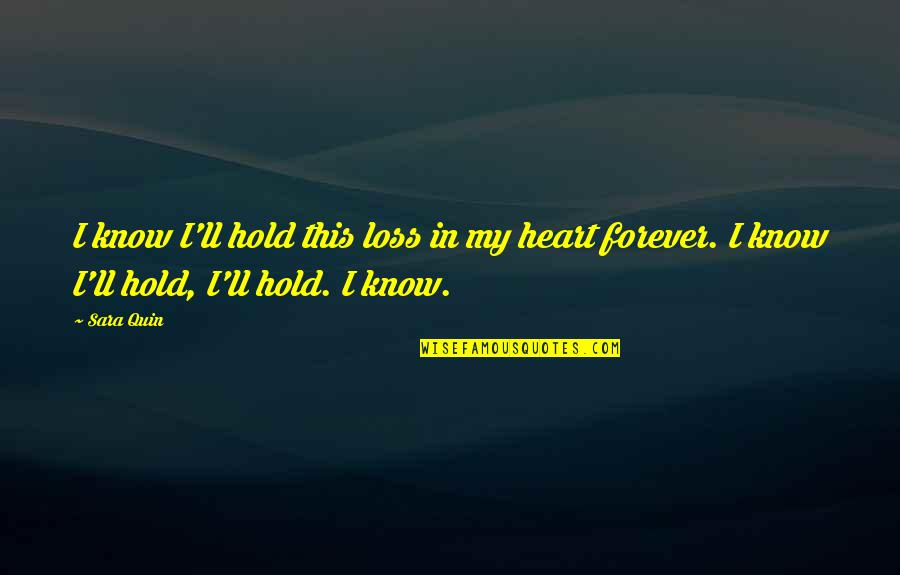Forever In My Heart Quotes By Sara Quin: I know I'll hold this loss in my