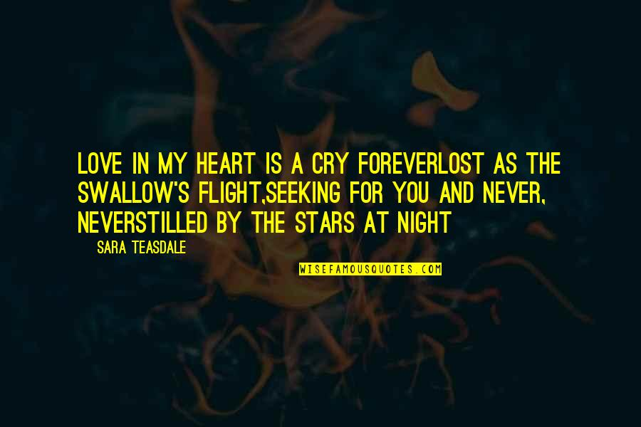 Forever In My Heart Quotes By Sara Teasdale: Love in my heart is a cry foreverLost