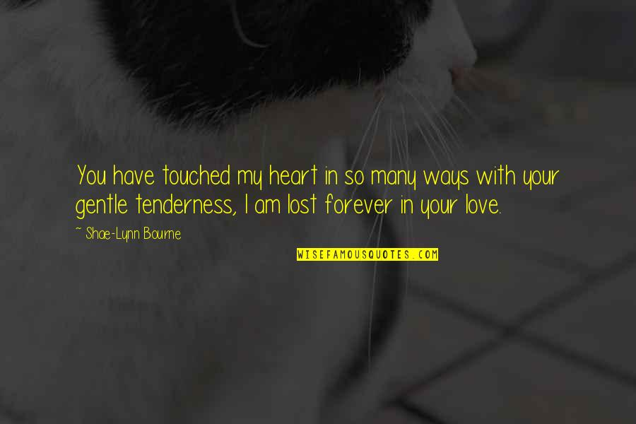 Forever In My Heart Quotes By Shae-Lynn Bourne: You have touched my heart in so many