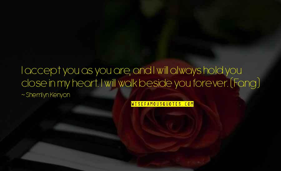 Forever In My Heart Quotes By Sherrilyn Kenyon: I accept you as you are, and I