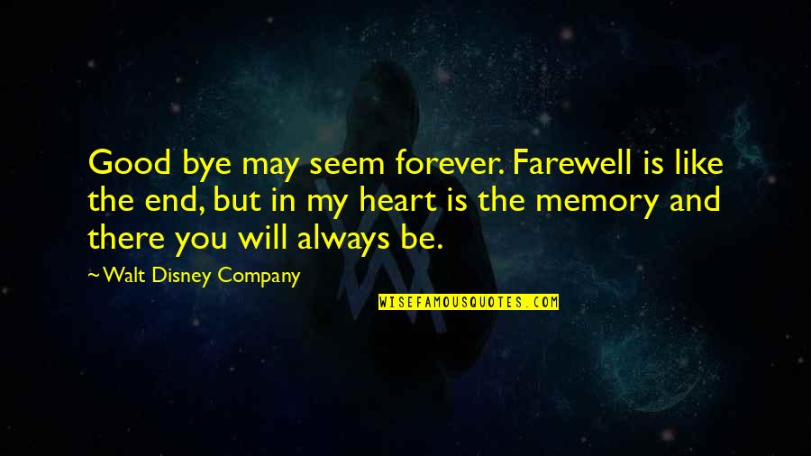 Forever In My Heart Quotes By Walt Disney Company: Good bye may seem forever. Farewell is like