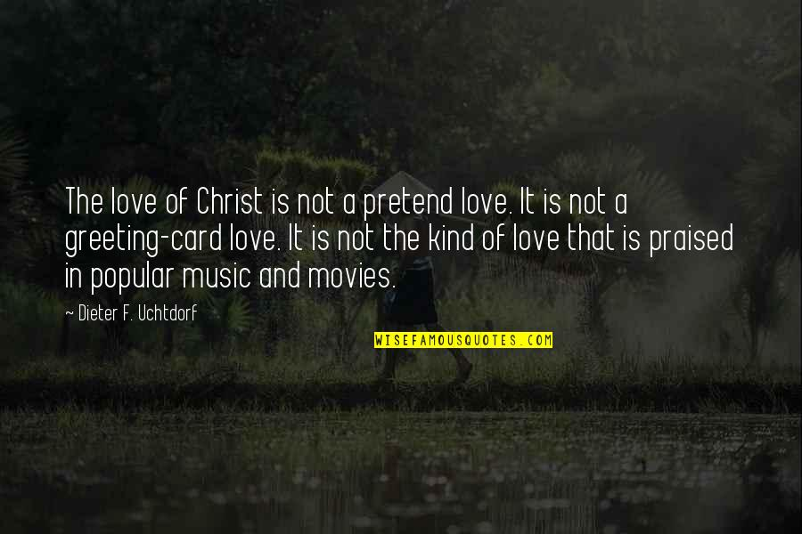 Foreward Quotes By Dieter F. Uchtdorf: The love of Christ is not a pretend