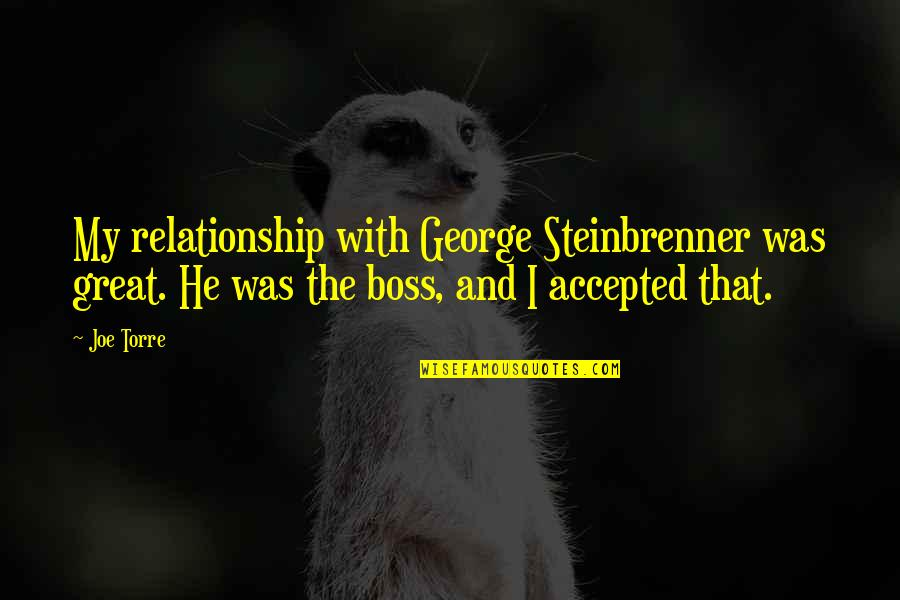 Foreward Quotes By Joe Torre: My relationship with George Steinbrenner was great. He