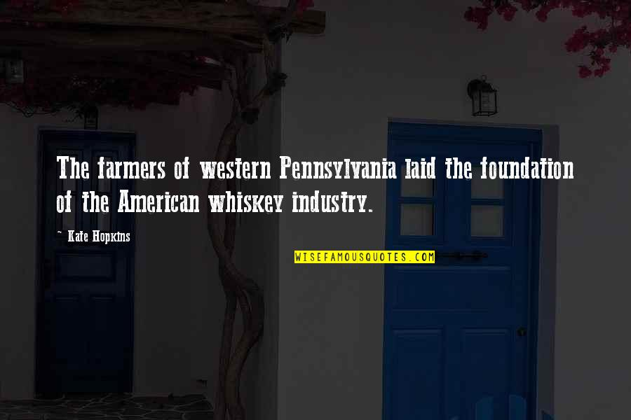 Foreward Quotes By Kate Hopkins: The farmers of western Pennsylvania laid the foundation