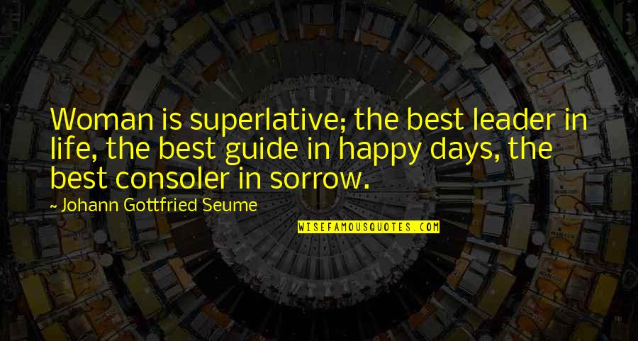 Forex Markets Live Quotes By Johann Gottfried Seume: Woman is superlative; the best leader in life,