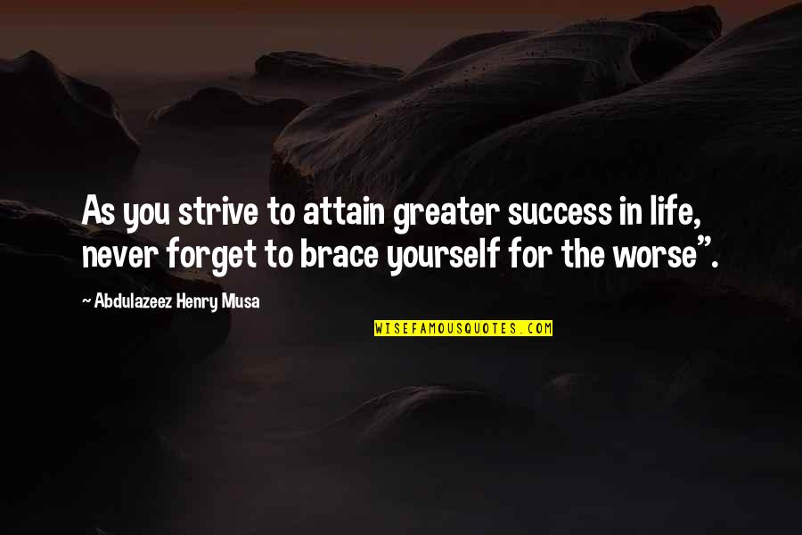Forget Life Quotes By Abdulazeez Henry Musa: As you strive to attain greater success in