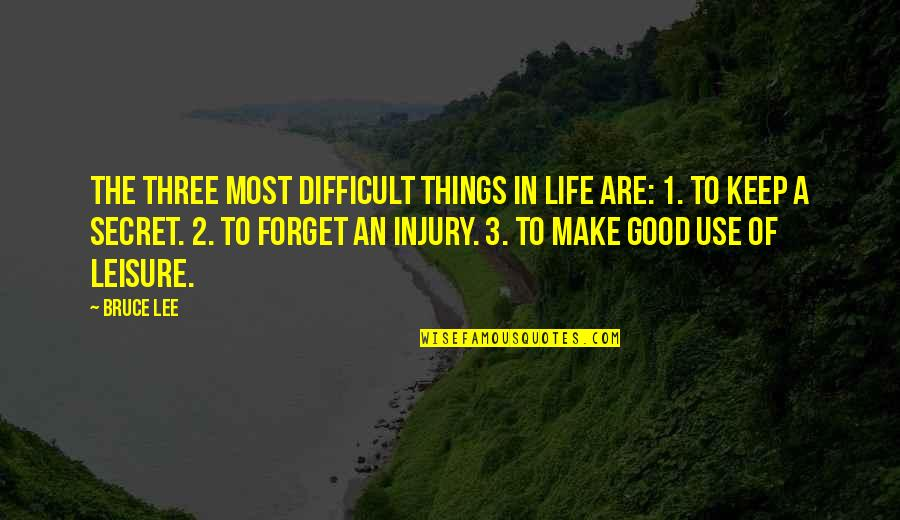 Forget Life Quotes By Bruce Lee: The three most difficult things in life are: