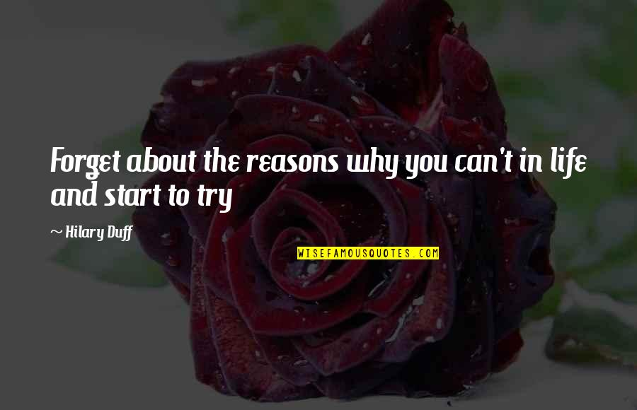 Forget Life Quotes By Hilary Duff: Forget about the reasons why you can't in