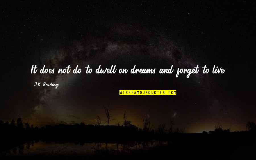 Forget Life Quotes By J.K. Rowling: It does not do to dwell on dreams