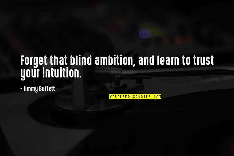 Forget Life Quotes By Jimmy Buffett: Forget that blind ambition, and learn to trust