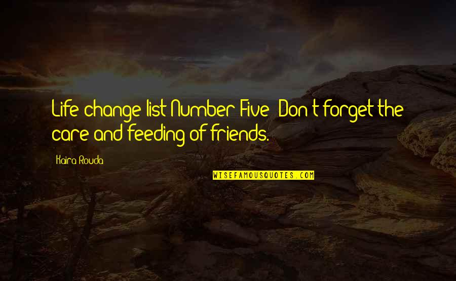 Forget Life Quotes By Kaira Rouda: Life-change list Number Five: Don't forget the care