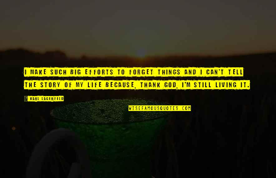 Forget Life Quotes By Karl Lagerfeld: I make such big efforts to forget things