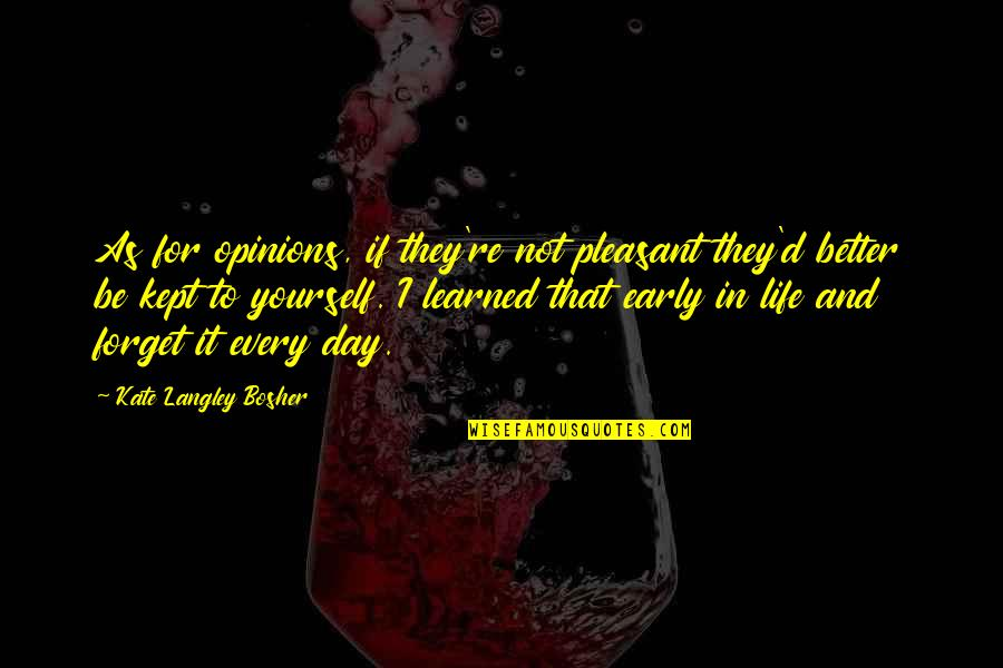 Forget Life Quotes By Kate Langley Bosher: As for opinions, if they're not pleasant they'd