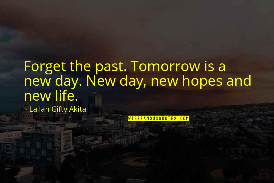 Forget Life Quotes By Lailah Gifty Akita: Forget the past. Tomorrow is a new day.