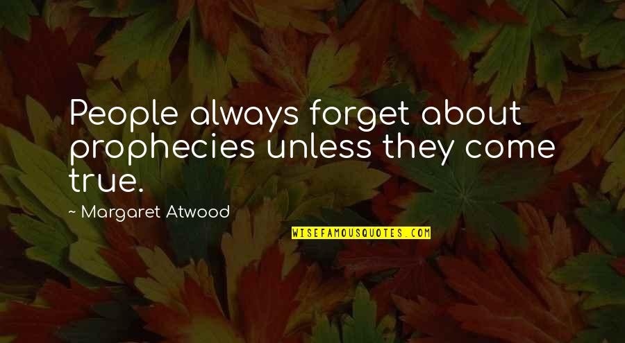 Forget Life Quotes By Margaret Atwood: People always forget about prophecies unless they come