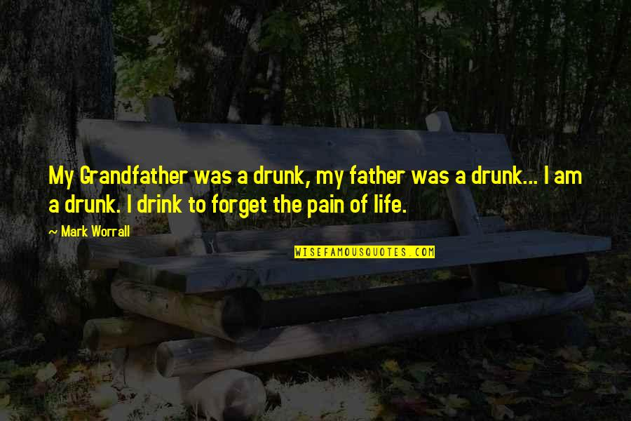 Forget Life Quotes By Mark Worrall: My Grandfather was a drunk, my father was