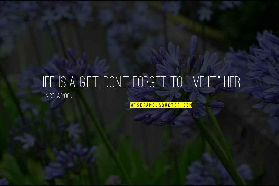 Forget Life Quotes By Nicola Yoon: Life is a gift. Don't forget to live