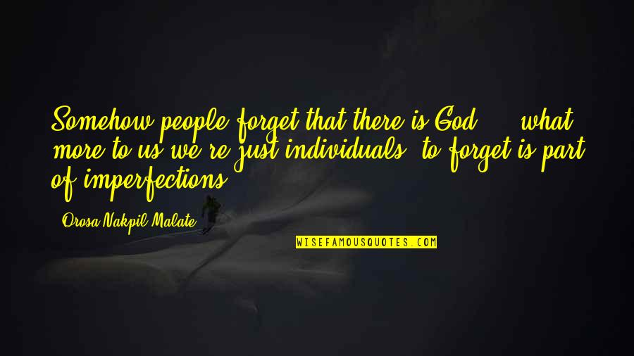 Forget Life Quotes By Orosa Nakpil Malate: Somehow people forget that there is God ...