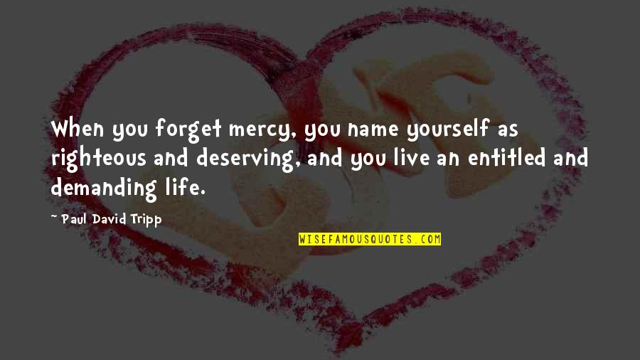 Forget Life Quotes By Paul David Tripp: When you forget mercy, you name yourself as