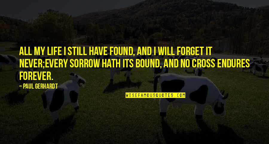 Forget Life Quotes By Paul Gerhardt: All my life I still have found, and
