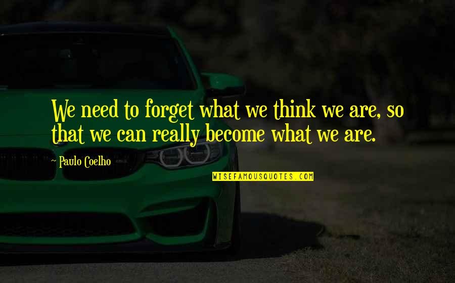 Forget Life Quotes By Paulo Coelho: We need to forget what we think we