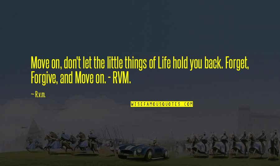 Forget Life Quotes By R.v.m.: Move on, don't let the little things of