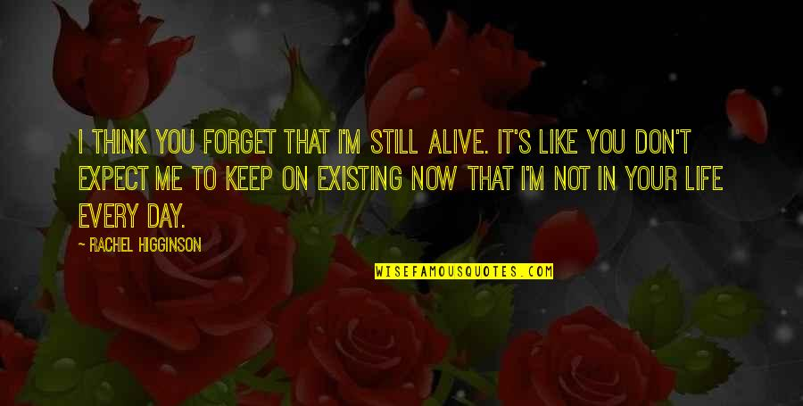 Forget Life Quotes By Rachel Higginson: I think you forget that I'm still alive.