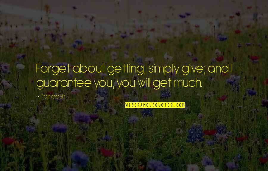 Forget Life Quotes By Rajneesh: Forget about getting, simply give; and I guarantee