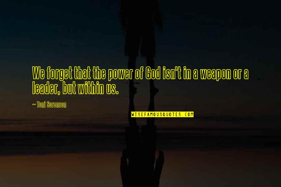 Forget Life Quotes By Toni Sorenson: We forget that the power of God isn't
