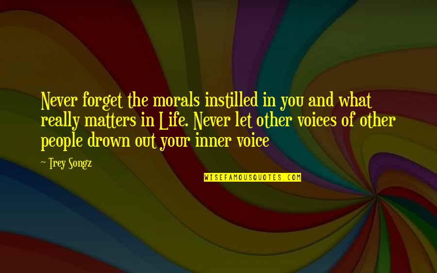 Forget Life Quotes By Trey Songz: Never forget the morals instilled in you and