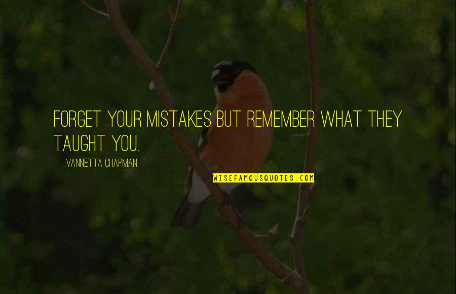 Forget Life Quotes By Vannetta Chapman: Forget your mistakes but remember what they taught