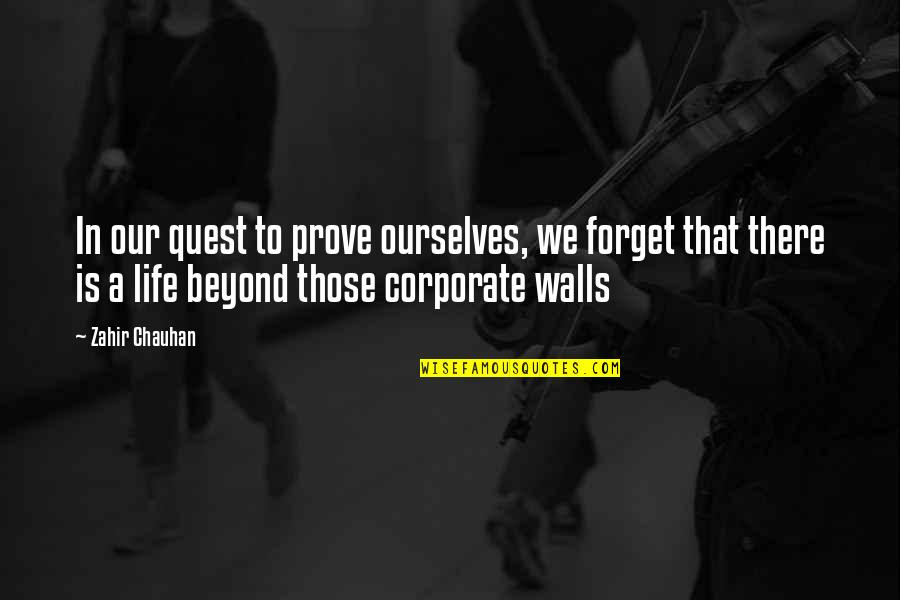 Forget Life Quotes By Zahir Chauhan: In our quest to prove ourselves, we forget
