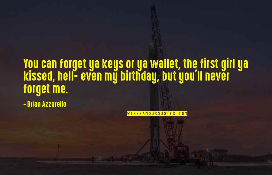 Forget Me If U Can Quotes By Brian Azzarello: You can forget ya keys or ya wallet,
