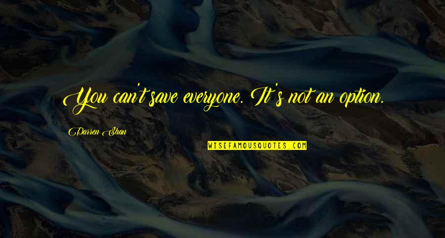 Forget Me If U Can Quotes By Darren Shan: You can't save everyone. It's not an option.