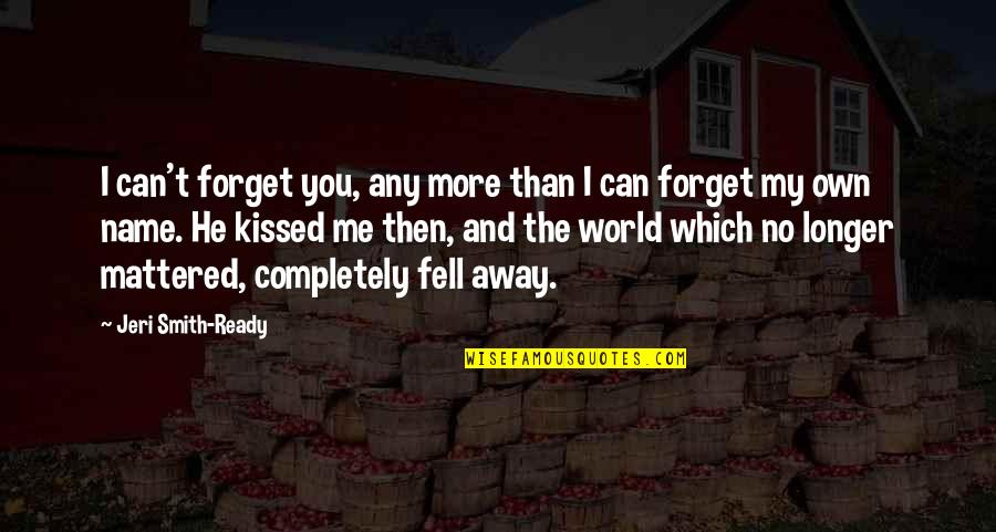 Forget Me If U Can Quotes By Jeri Smith-Ready: I can't forget you, any more than I