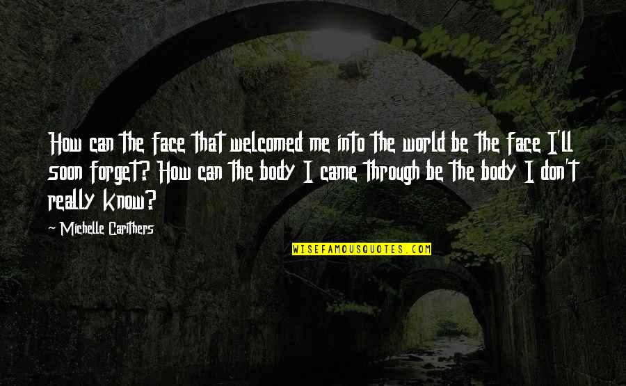 Forget Me If U Can Quotes By Michelle Carithers: How can the face that welcomed me into