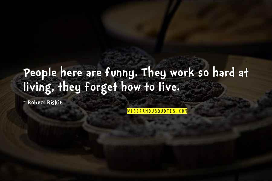 Forget Me If U Can Quotes By Robert Riskin: People here are funny. They work so hard