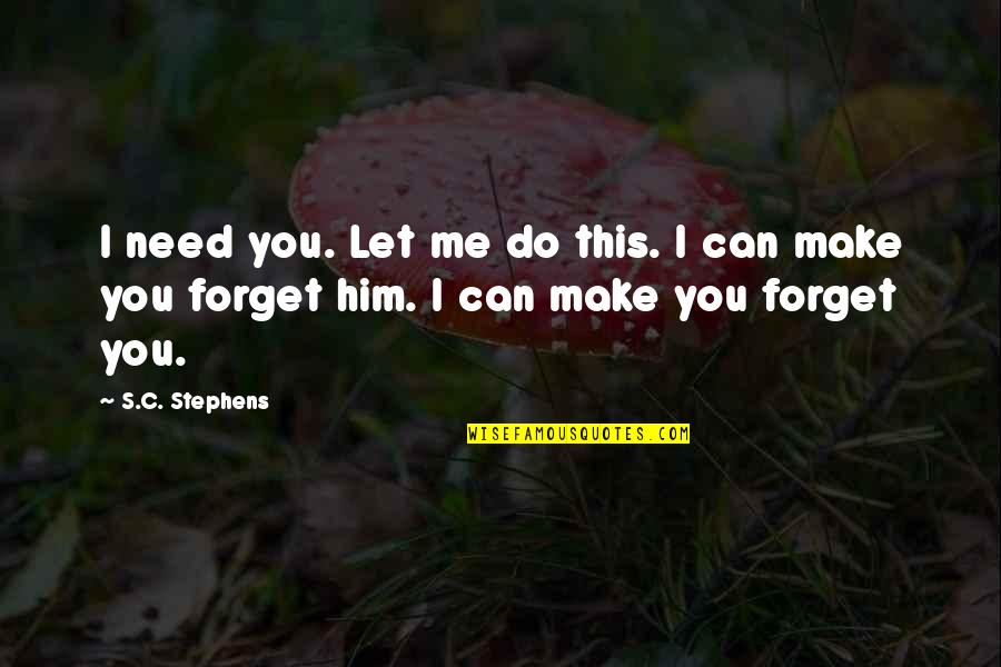 Forget Me If U Can Quotes By S.C. Stephens: I need you. Let me do this. I