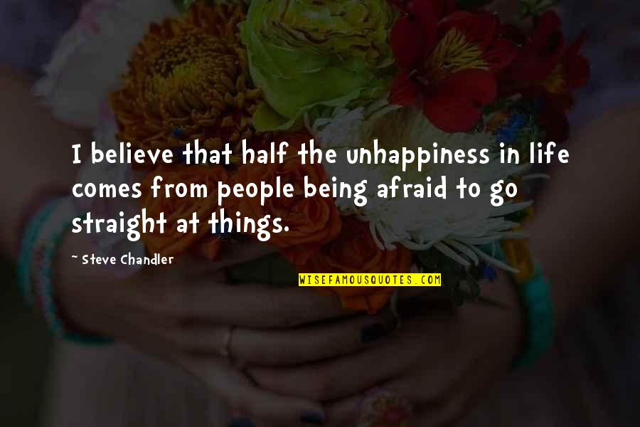Forget Me If U Can Quotes By Steve Chandler: I believe that half the unhappiness in life