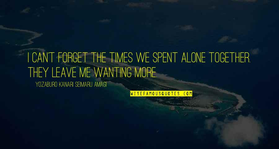 Forget Me If U Can Quotes By Yozaburo Kanari Seimaru Amagi: I can't forget the times we spent alone