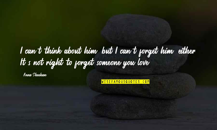 Forget Someone You Love Quotes By Anna Sheehan: I can't think about him, but I can't