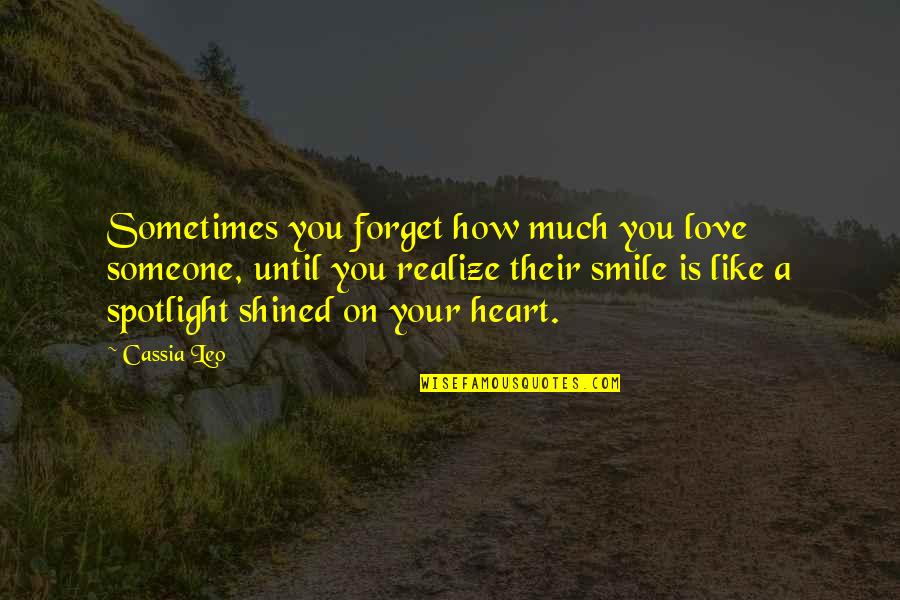 Forget Someone You Love Quotes By Cassia Leo: Sometimes you forget how much you love someone,