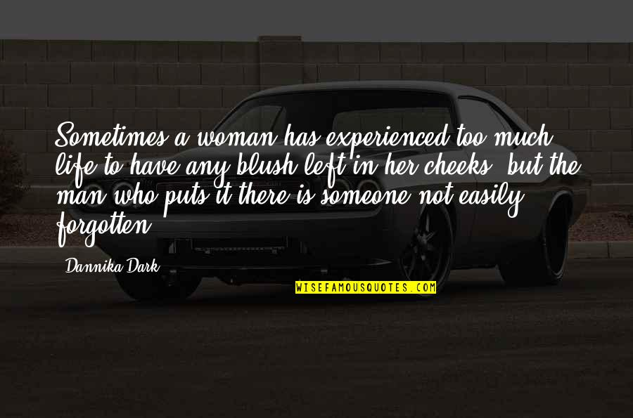 Forget Someone You Love Quotes By Dannika Dark: Sometimes a woman has experienced too much life
