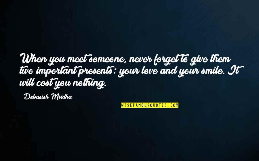 Forget Someone You Love Quotes By Debasish Mridha: When you meet someone, never forget to give
