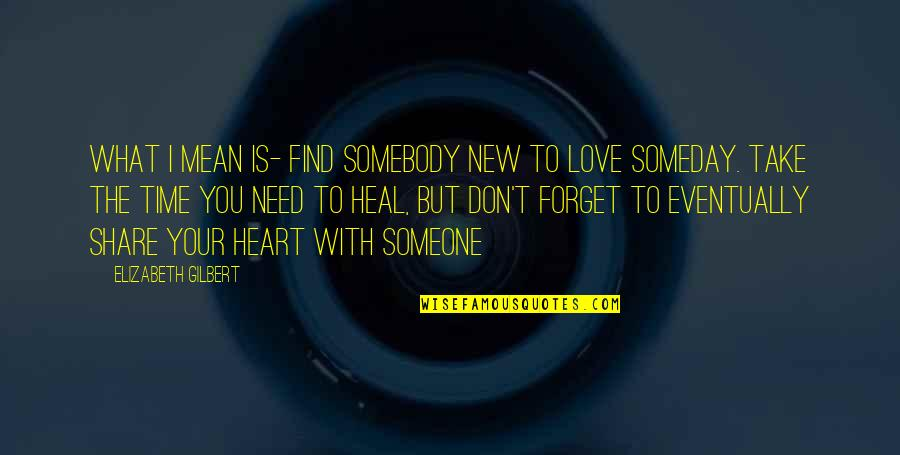 Forget Someone You Love Quotes By Elizabeth Gilbert: What I mean is- find somebody new to