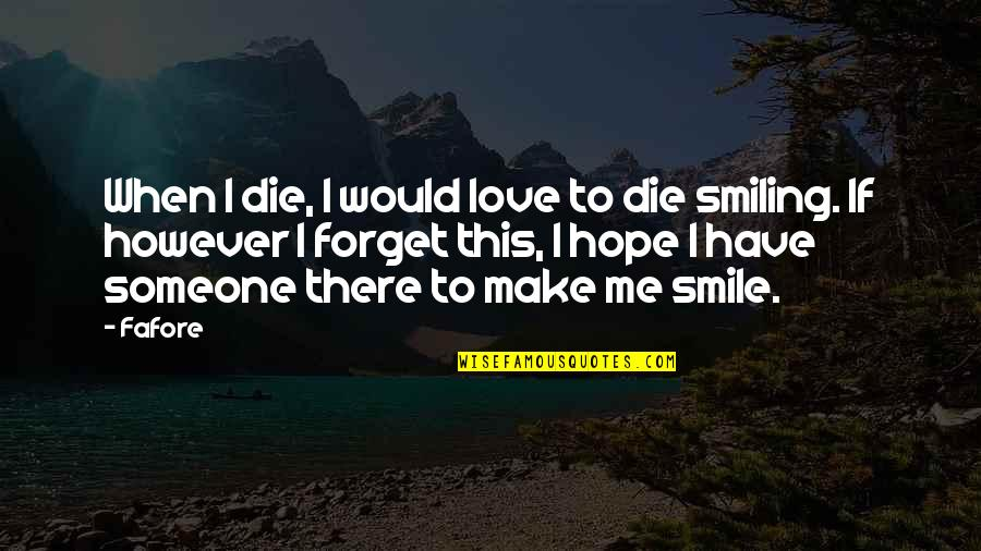 Forget Someone You Love Quotes By Fafore: When I die, I would love to die