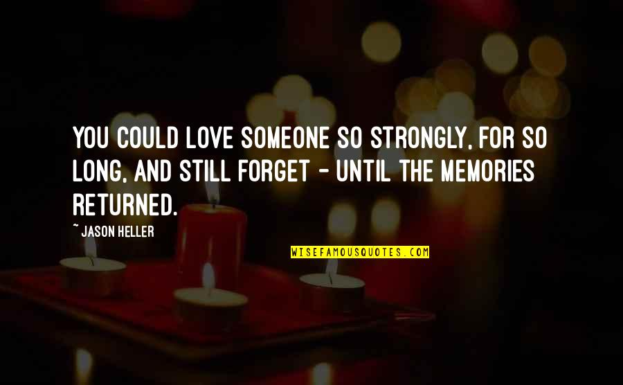 Forget Someone You Love Quotes By Jason Heller: You could love someone so strongly, for so