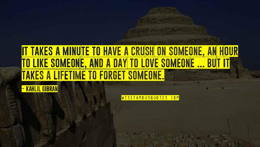 Forget Someone You Love Quotes By Kahlil Gibran: It takes a minute to have a crush