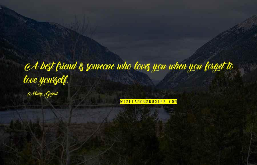 Forget Someone You Love Quotes By Mary Grand: A best friend is someone who loves you